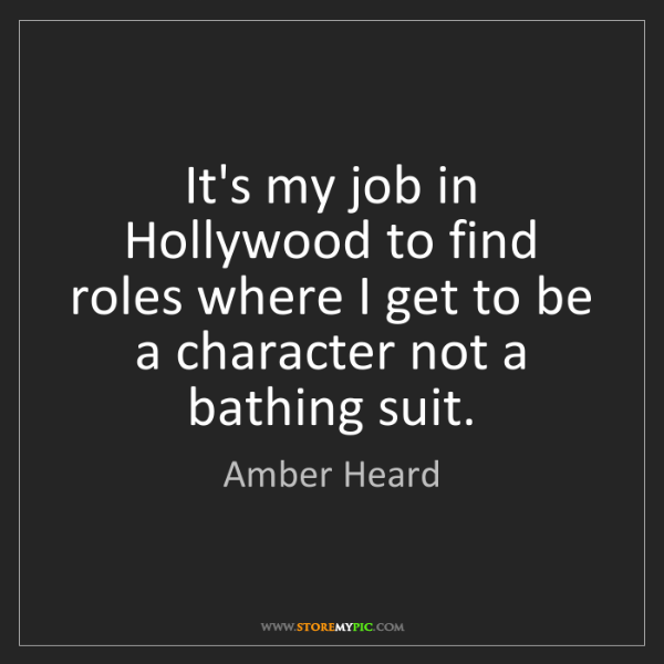 Amber Heard: It's my job in Hollywood to find roles where I get to...