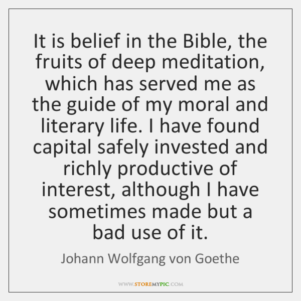 It is belief in the Bible, the fruits of deep meditation, which ...