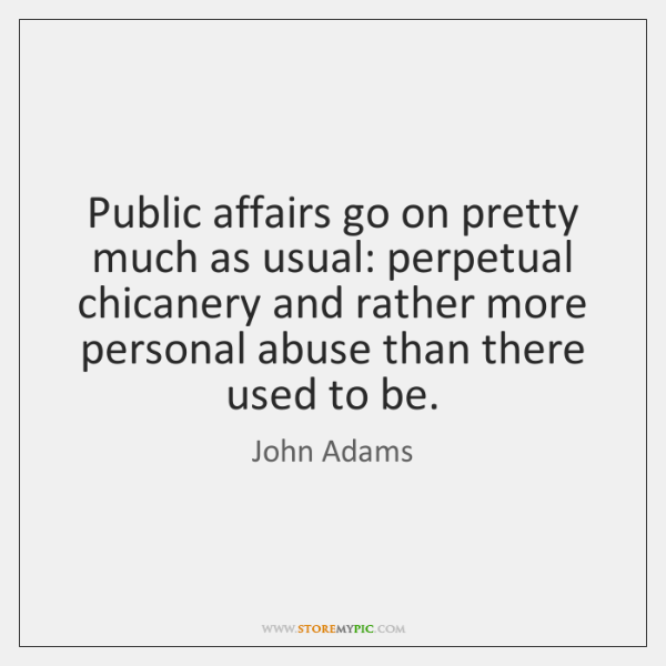Public affairs go on pretty much as usual: perpetual chicanery and rather ...