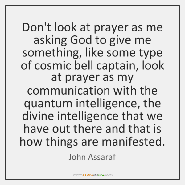 Don't look at prayer as me asking God to give me something, ...