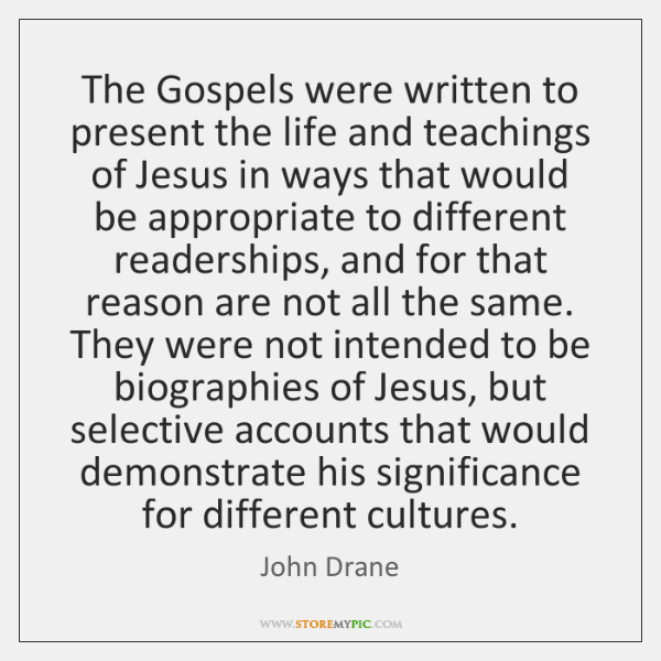 The Gospels were written to present the life and teachings of Jesus ...