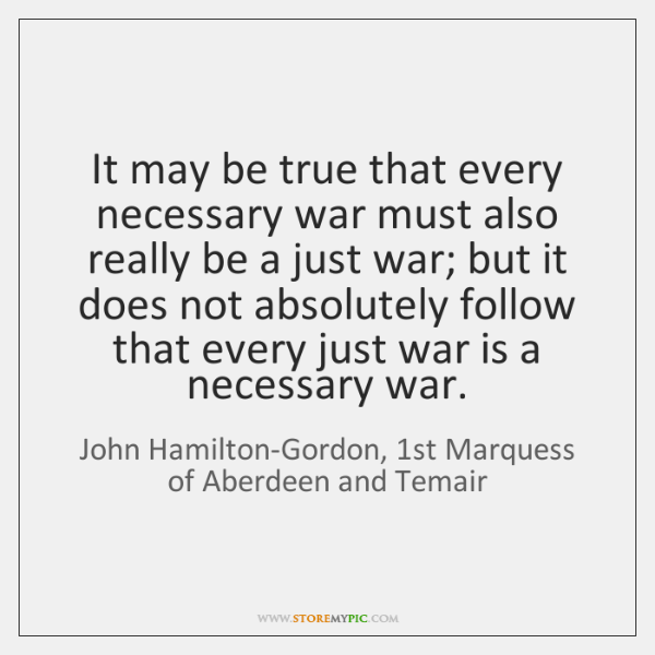 It may be true that every necessary war must also really be ...