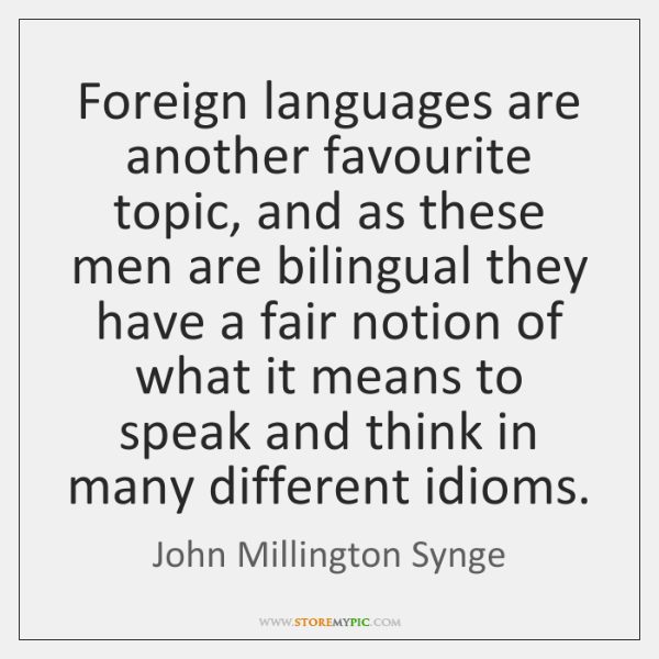 Foreign languages are another favourite topic, and as these men are bilingual ...