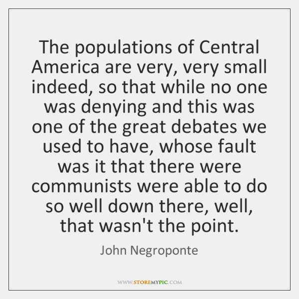 The populations of Central America are very, very small indeed, so that ...