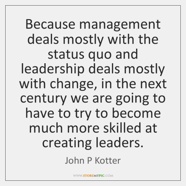 Because management deals mostly with the status quo and leadership deals mostly ...