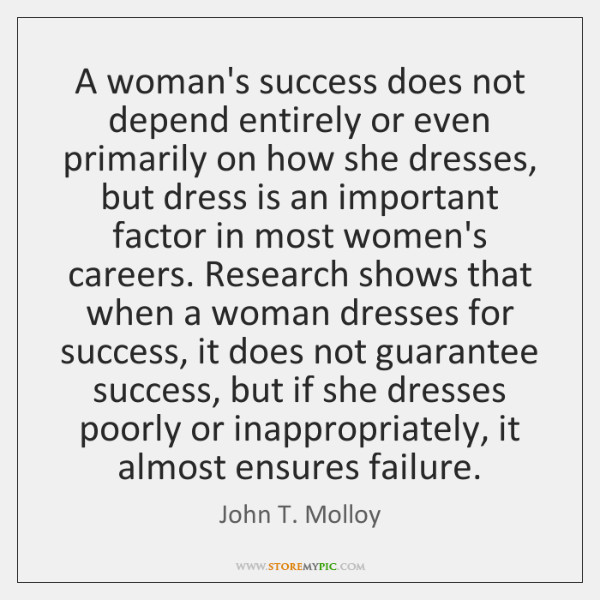 A woman's success does not depend entirely or even primarily on how ...
