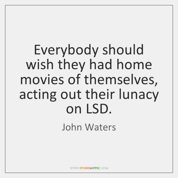 Everybody should wish they had home movies of themselves, acting out their ...