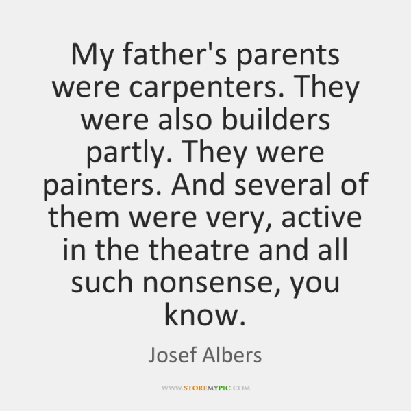 My father's parents were carpenters. They were also builders partly. They were ...