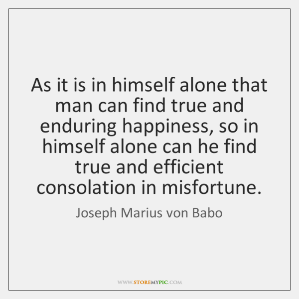 As it is in himself alone that man can find true and ...