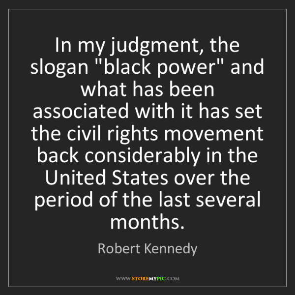 """Robert Kennedy: In my judgment, the slogan """"black power"""" and what has..."""