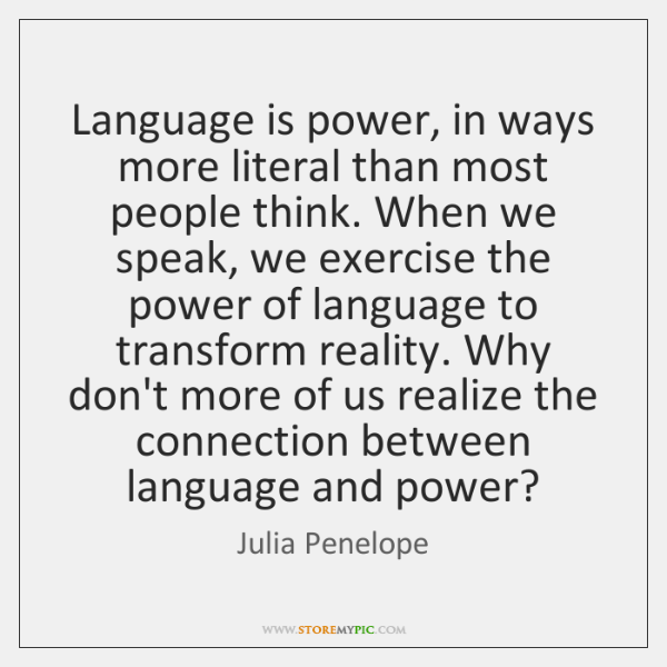Language is power, in ways more literal than most people think. When ...