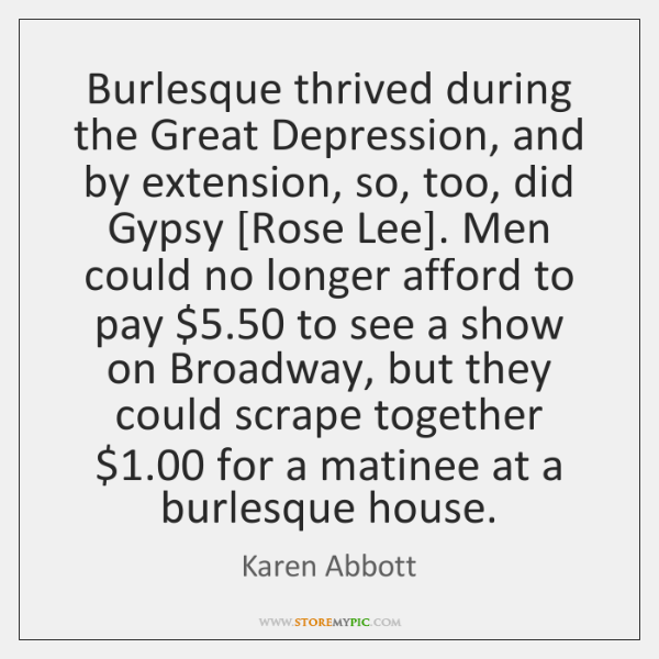 Burlesque thrived during the Great Depression, and by extension, so, too, did ...