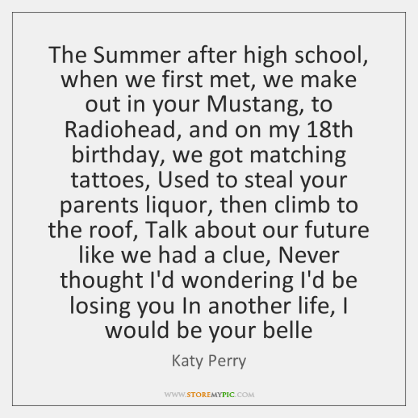 The Summer after high school, when we first met, we make out ...