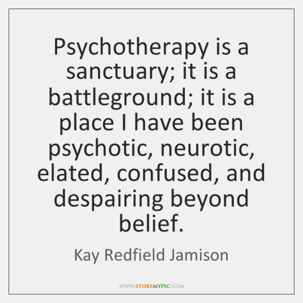 Psychotherapy is a sanctuary; it is a battleground; it is a place ...