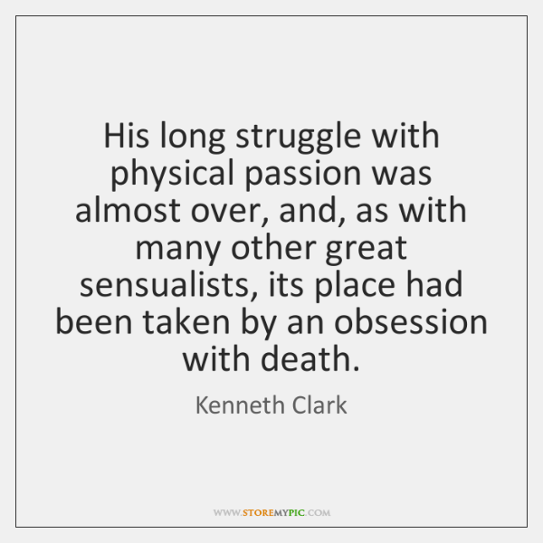 His long struggle with physical passion was almost over, and, as with ...