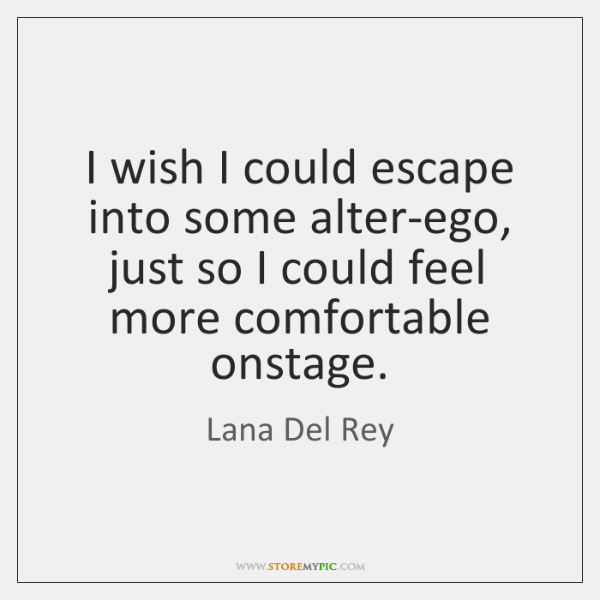 I wish I could escape into some alter-ego, just so I could ...