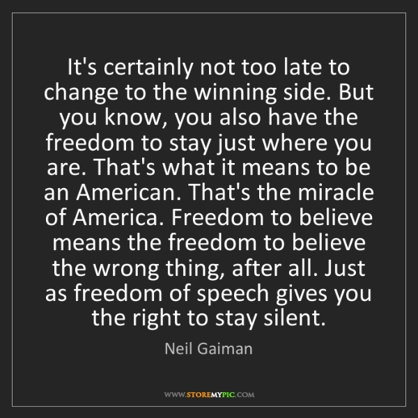 Neil Gaiman: It's certainly not too late to change to the winning...