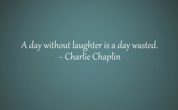 A day without laughter is a day wasted charlie chapline