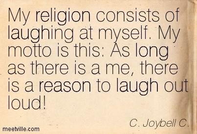 My Religion Consists Of Laughing At Myself My Motto Is This As Long