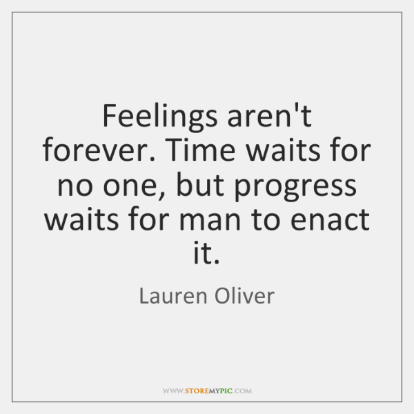 Feelings Arent Forever Time Waits For No One But Progress Waits