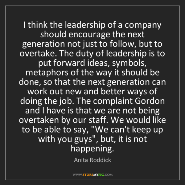 Anita Roddick: I think the leadership of a company should encourage...