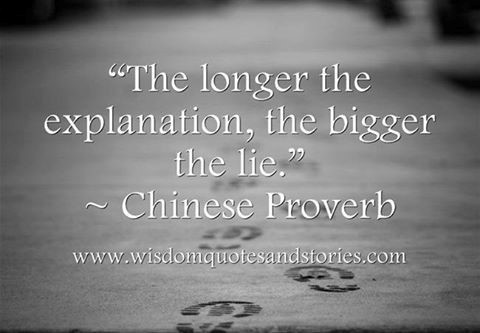The longer the explanation the bigger the lie chinese proverb