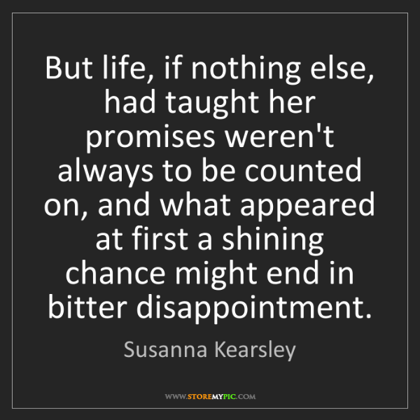 Susanna Kearsley: But life, if nothing else, had taught her promises weren't...