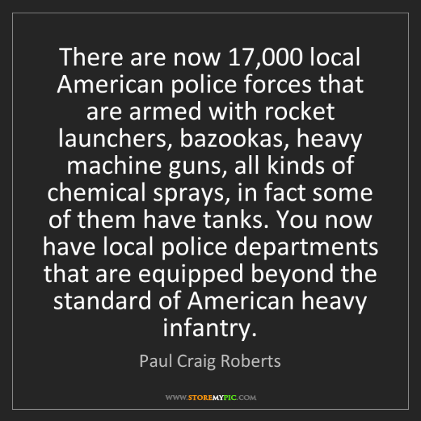 Paul Craig Roberts: There are now 17,000 local American police forces that...