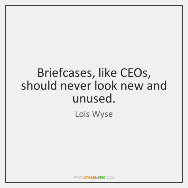 Briefcases, like CEOs, should never look new and unused.