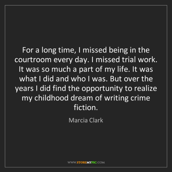 Marcia Clark: For a long time, I missed being in the courtroom every...