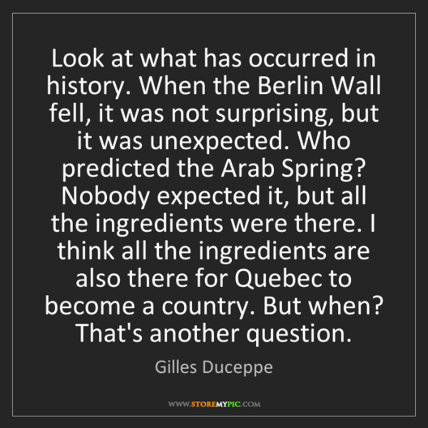 Gilles Duceppe: Look at what has occurred in history. When the Berlin...