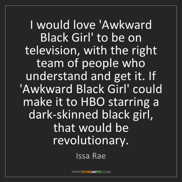 Issa Rae: I would love 'Awkward Black Girl' to be on television,...