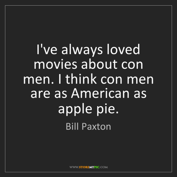 Bill Paxton: I've always loved movies about con men. I think con men...