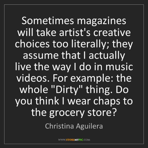 Christina Aguilera: Sometimes magazines will take artist's creative choices...