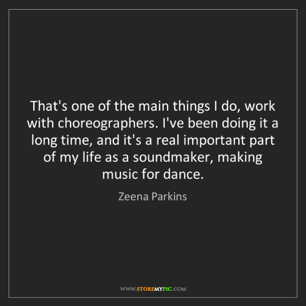 Zeena Parkins: That's one of the main things I do, work with choreographers....