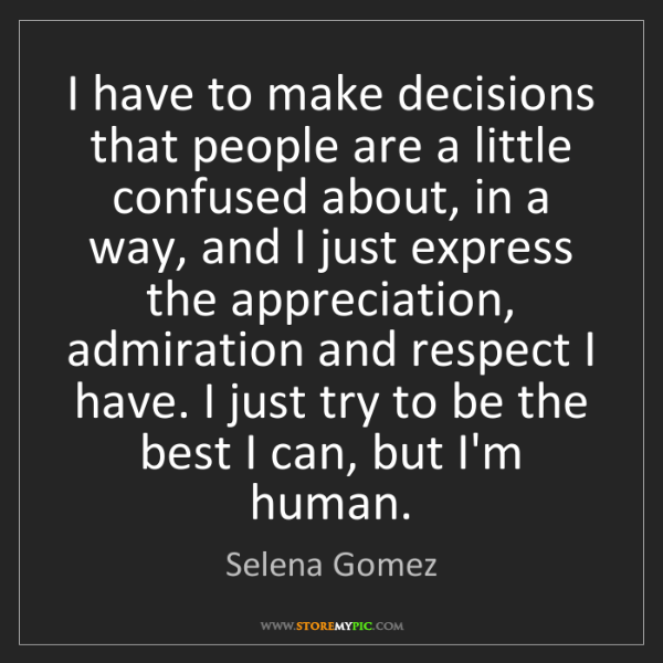 Selena Gomez: I have to make decisions that people are a little confused...