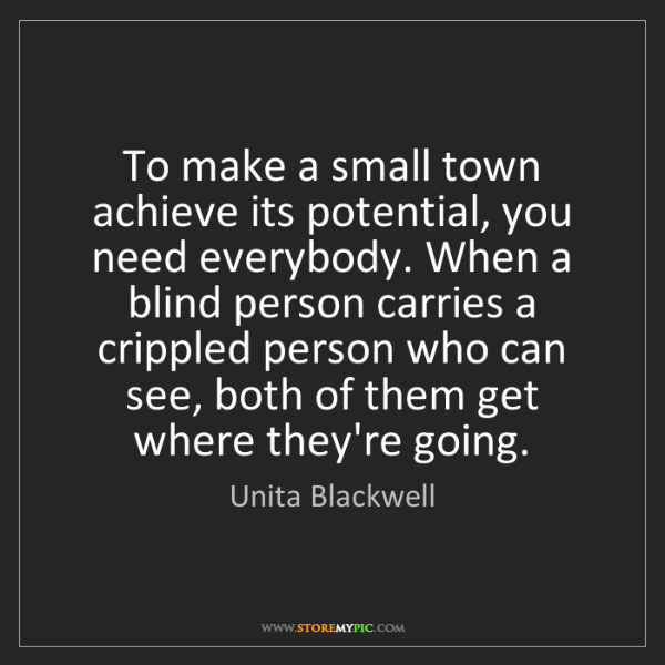 Unita Blackwell: To make a small town achieve its potential, you need...