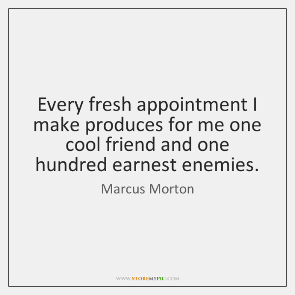Every fresh appointment I make produces for me one cool friend and ...
