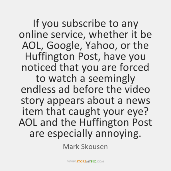 If you subscribe to any online service, whether it be AOL, Google, ...
