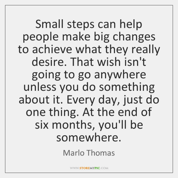 Small steps can help people make big changes to achieve what they ...
