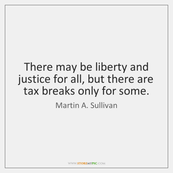 There may be liberty and justice for all, but there are tax ...