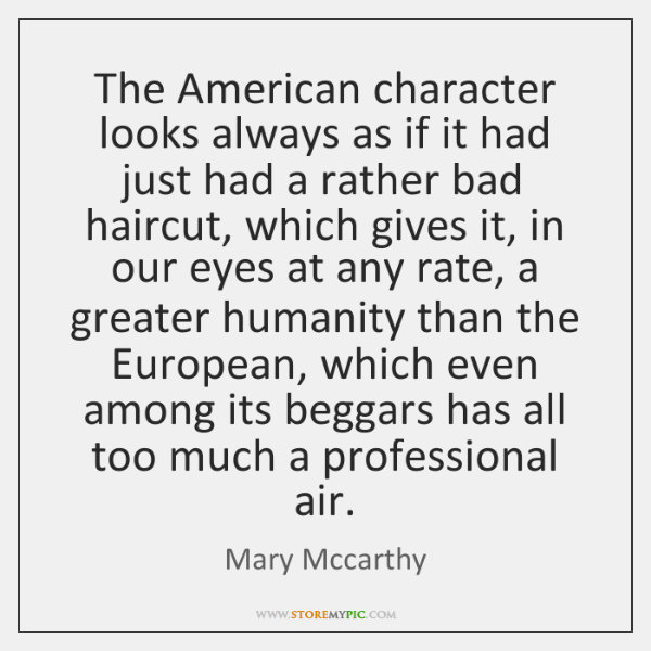 The American character looks always as if it had just had a ...