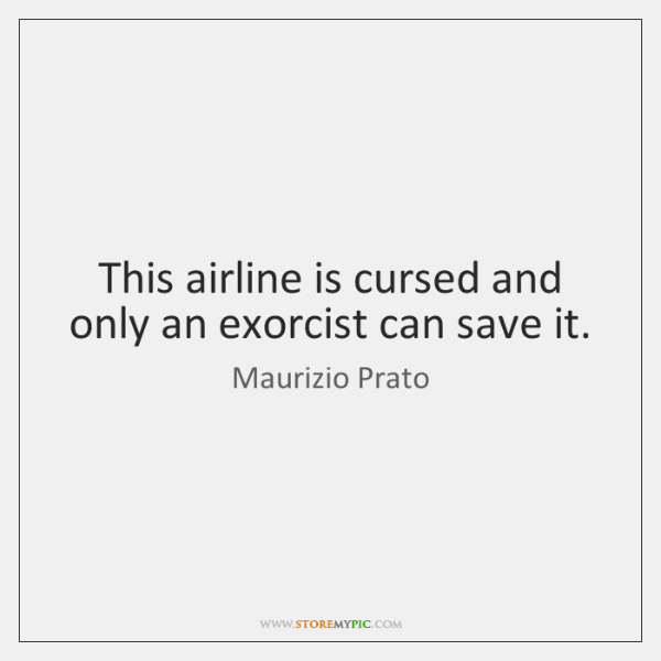 This airline is cursed and only an exorcist can save it.