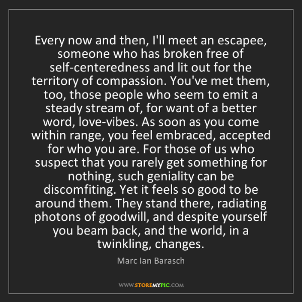 Marc Ian Barasch: Every now and then, I'll meet an escapee, someone who...