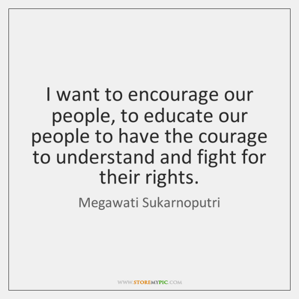 I want to encourage our people, to educate our people to have ...