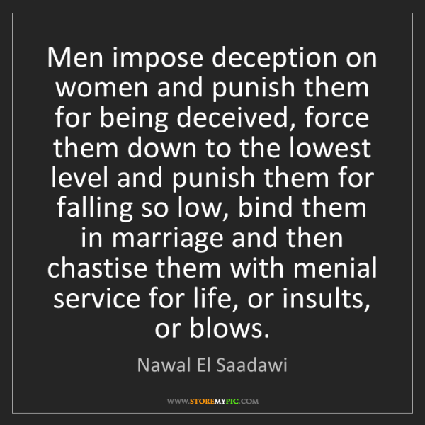 Nawal El Saadawi: Men impose deception on women and punish them for being...
