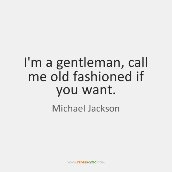 Im A Gentleman Call Me Old Fashioned If You Want Storemypic
