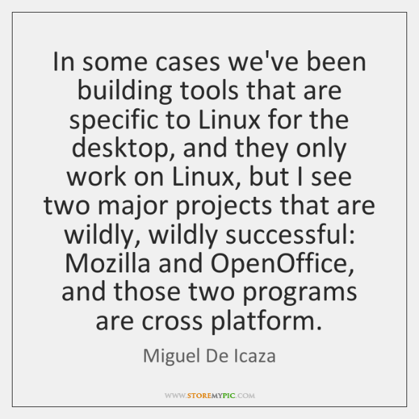 In some cases we've been building tools that are specific to Linux ...