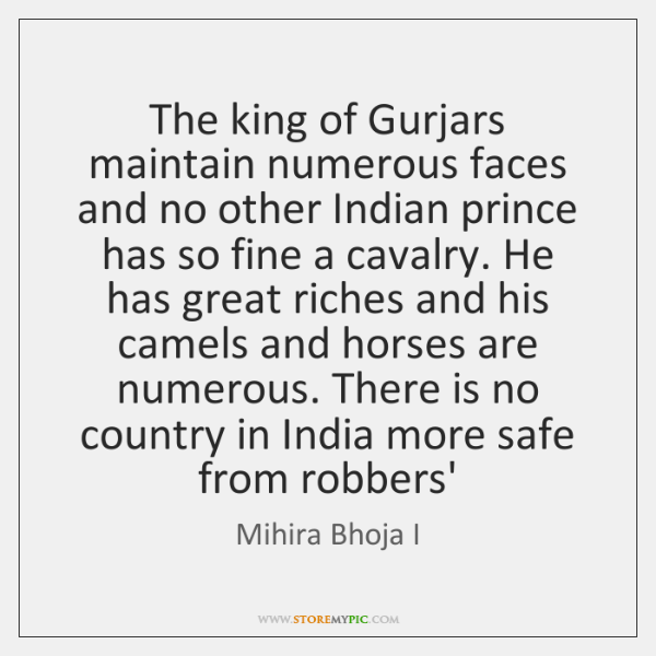 The king of Gurjars maintain numerous faces and no other Indian prince ...