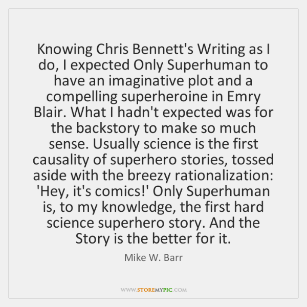 Knowing Chris Bennett's Writing as I do, I expected Only Superhuman to ...